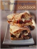 The Three Ingredient Cookbook - 200 Fabulous Fuss-Free Recipes Using Three Ingredients or Less