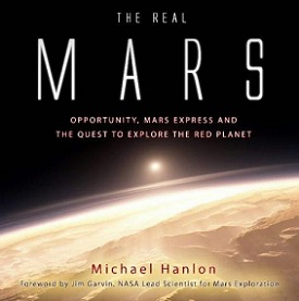 The Real Mars: Spirit, Opportunity, Mars Express and the Quest to Explore the Red Planet