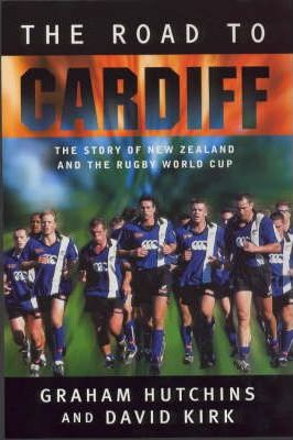 The Road to Cardiff - The Story of New Zealand and the Rugby World Cup
