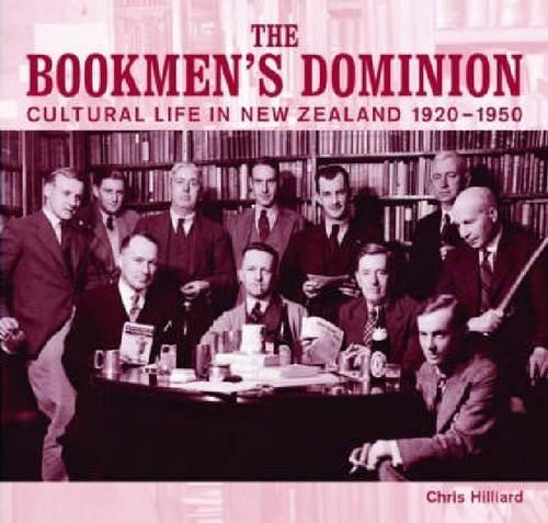 The Bookmen's Dominion: Cultural Life in New Zealand 1920-1950