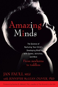 Amazing Minds: The Science of Nurturing Your Child's Developing Mind with Games, Activities, and More - From Newborns to Toddlers