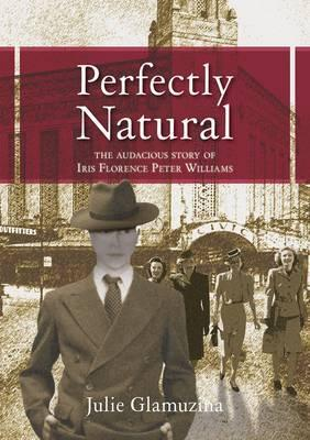 Perfectly Natural - The Audacious Story of Iris Florence Peter Williams