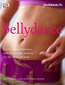 Bellydance - Get Fit and Feel Fabulous with this Unique Workout for the Mind and Body