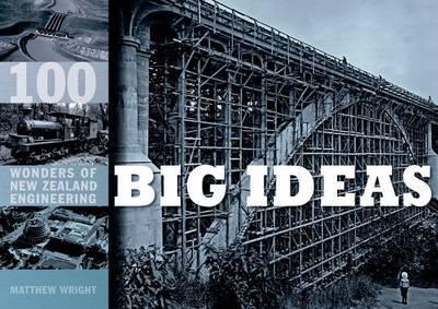 Big Ideas - 100 Wonders of New Zealand Engineering