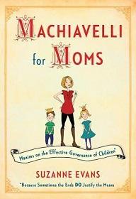 Machiavelli for Moms - Maxims on the Effective Governance of Children