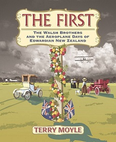 The First - The Walsh Brothers and the Aeroplane Days of Edwardian New Zealand