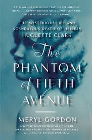 The Phantom of Fifth Avenue - The Mysterious Life and Scandalous Death of Heiress Huguette Clark