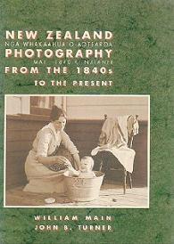 New Zealand Photography From the 1840's to the Present - Nga Whakaahua O Aotearoa Mai I 1840 Ki Naianei