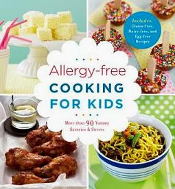 Allergy-Free Cooking for Kids: More Than 90 Yummy Savories and Sweets