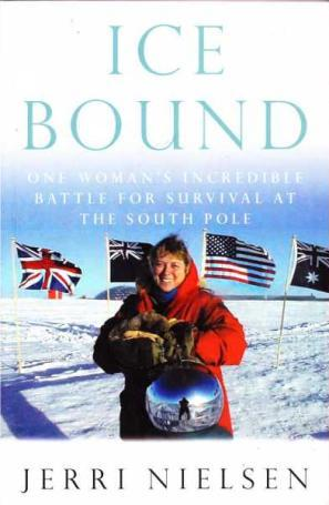 Ice Bound - One Woman's Incredible Battle for Survival at the South Pole