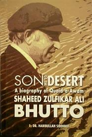 Son of the Desert - A Biography of Quaid-a-Awam Shaheed Zulfikar Ali Bhutto