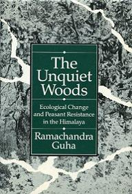 The Unquiet Woods - Ecological Change and Peasant Resistance in the Himalaya