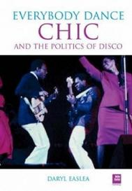 Everybody Dance - Chic and the Politics of Disco