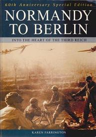 Normandy to Berlin - Into the Heart of the Third Reich - 60th Anniversary Special Edition