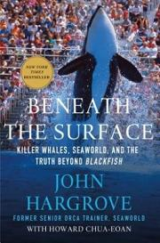Beneath the Surface - Killer Whales, Seaworld, and the Truth Beyond Blackfish