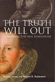 The Truth Will Out - Unmasking the Real Shakespeare