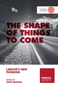 The Shape of Things to Come - Labour's New Thinking