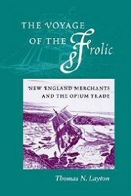 The Voyage of the Frolic - New England Merchants and the Opium Trade