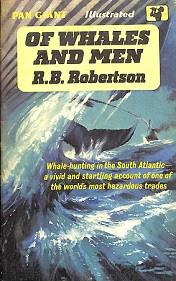 Of Whales and Men - Whale-hunting in the South Atlantic - A Vivid and Startling Account of One of the World's Most Hazardous Trades