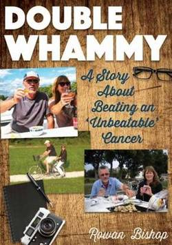 Double Whammy - A Story About Beating an 'Unbeatable' Cancer