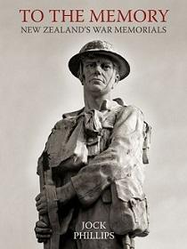 To The Memory - New Zealand's War Memorials