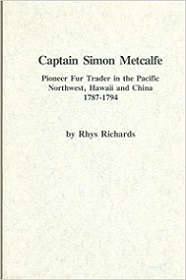 Captain Simon Metcalfe - Pioneer Fur Trader in the Pacific Northwest, Hawaii and China 1787-1794