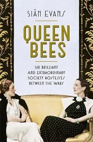 Queen Bees - Six Brilliant and Extraordinary Society Hostesses Between the Wars
