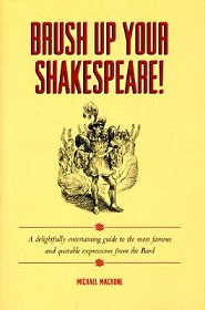 Brush Up Your Shakespeare! A Delightfully Entertaining Guide to the Most Famous and Quotable Expressions from the Bard