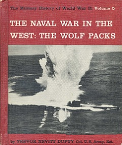 The Naval War in the West - The Wolf Packs - The Military History of World War II - Volume 5