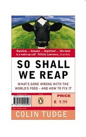 So Shall We Reap - What's Gone Wrong with the World's Food - And How to Fix It