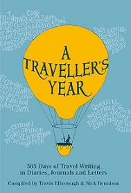 A Traveller's Year - 365 Days of Travel Writing in Diaries, Journals and Letters