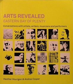Arts Revealed: Eastern Bay of Plenty - Conversations with Artists, Writers, Musicians and Performers