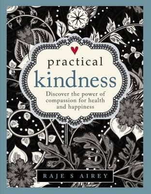 Practical Kindness - Discover the Power of Compassion for Health and Happiness