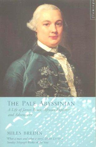 The Pale Abyssinian: The Life of James Bruce, African Explorer and Adventurer