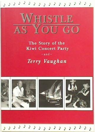Whistle as you Go, The Story of the Kiwi Concert Party and Terry Vaughan