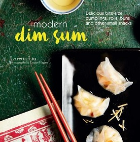 Modern Dim Sum - Delicious Bite-Size Dumplings, Rolls, Buns, and Other Small Snacks