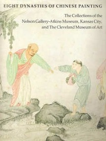 Eight Dynasties of Chinese Painting - The Collections of Nelson Gallery - Atkins Museum, Kansas City and The Cleveland Museum of Art