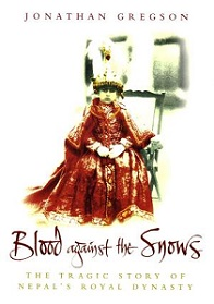 Blood Against the Snows - The Tragic Story of Nepal's Royal Dynasty