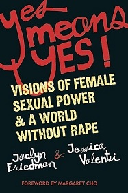 Yes Means Yes! Visions of Female Sexual Power and a World Without Rape
