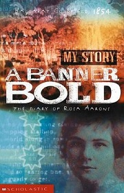 A Banner Bold - The Diary of Rosa Aarons - Ballarat Goldfield, 1854 - My Story