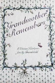 Grandmother Remembers - A Written Heirloom for My Grandchild