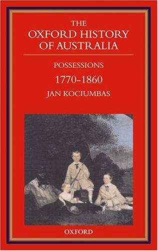 The Oxford History of Australia: Volume 2: 1770-1860, Possessions