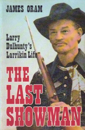 The Last Showman: Larry Dulhunty's Larrikin Life