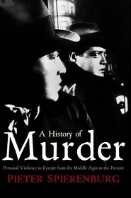 A History of Murder - Personal Violence in Europe from the Middle Ages to the Present