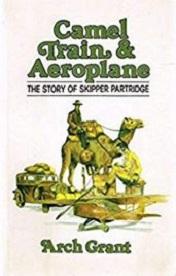 Camel Train and Aeroplane - The Story of Skipper Partridge