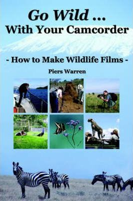 Go Wild with Your Camcorder - How to Make Wildlife Films