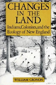 Changes in the Land - Indians, Colonists, and the Ecology of New England