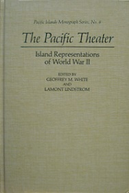 The Pacific Theatre - Island Representations of World War II - Pacific Islands Monograph Series, No. 8