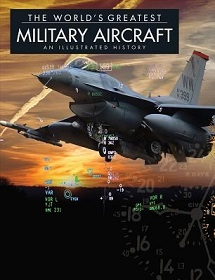 The World's Greatest Military Aircraft - An Illustrated History