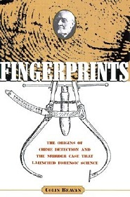 Fingerprints - The Origins of Crime Detection and the Murder Case that Launched Forensic Science